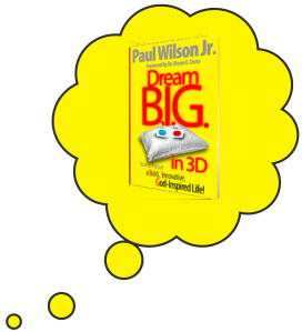 Dream B.I.G Dreams!